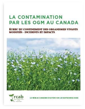 La contamination par les OGM au Canada: Échec du confinement des organismes vivants modifiés – incidents et impacts